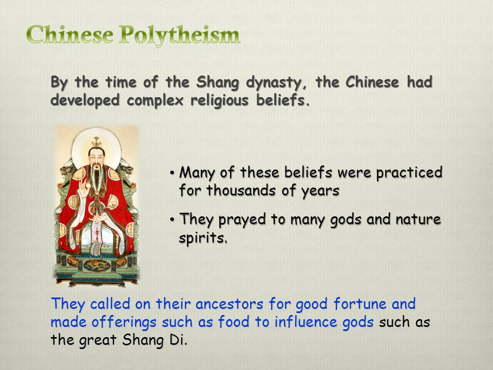 Chinese Polytheism By the time of the Shang dynasty, the Chinese had developed complex religious beliefs.