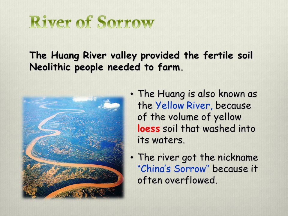 River of Sorrow The Huang River valley provided the fertile soil Neolithic people needed to farm.