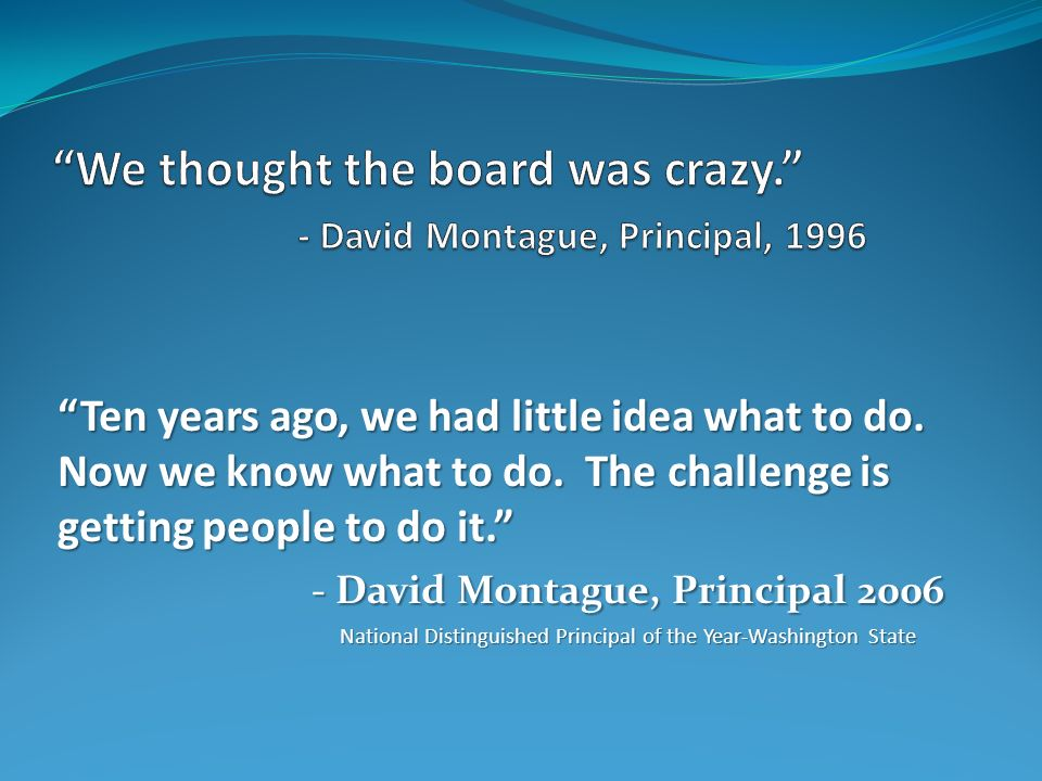 We thought the board was crazy. - David Montague, Principal, 1996