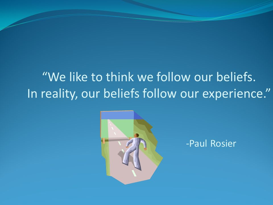 We like to think we follow our beliefs