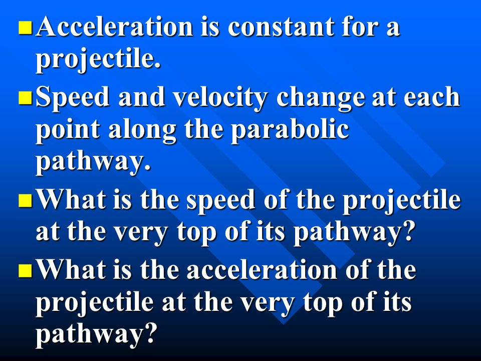 Acceleration is constant for a projectile.