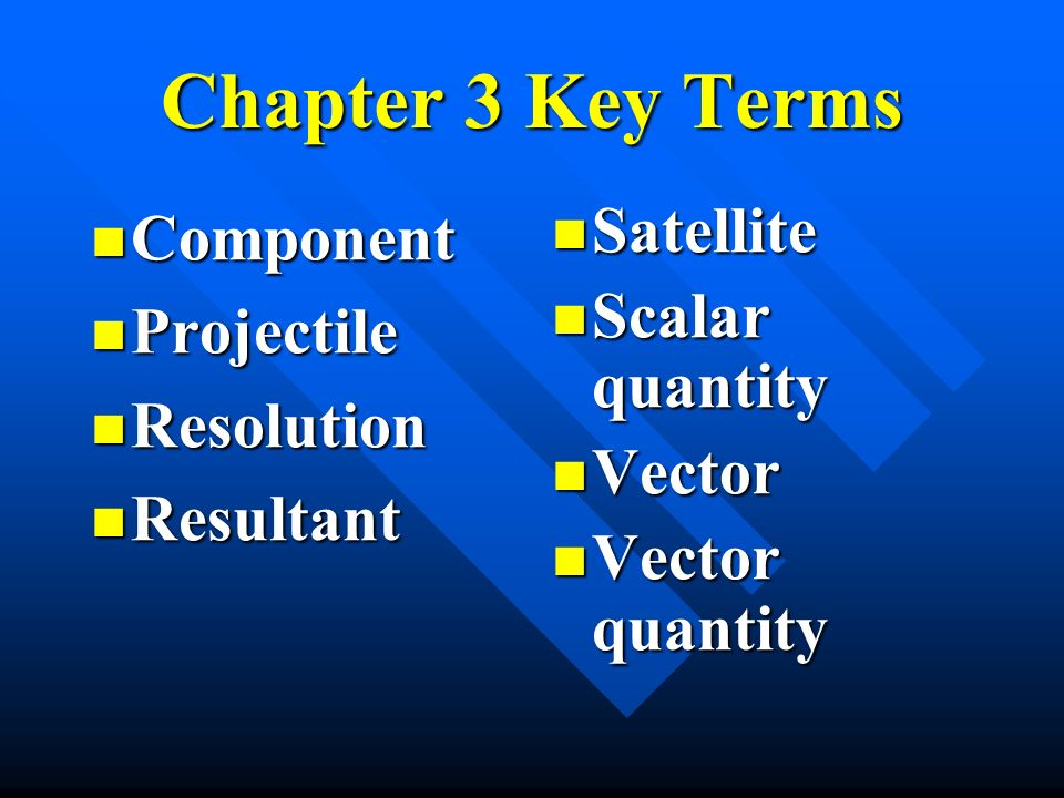 Chapter 3 Key Terms Component Projectile Resolution Resultant