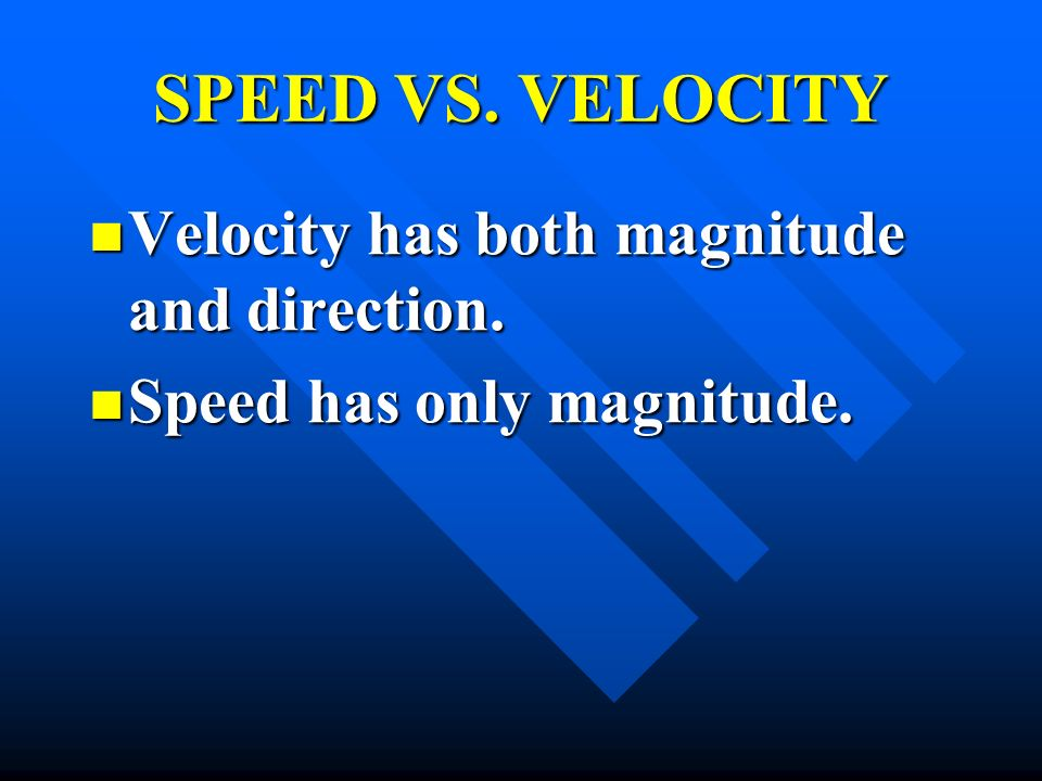 SPEED VS. VELOCITY Velocity has both magnitude and direction.