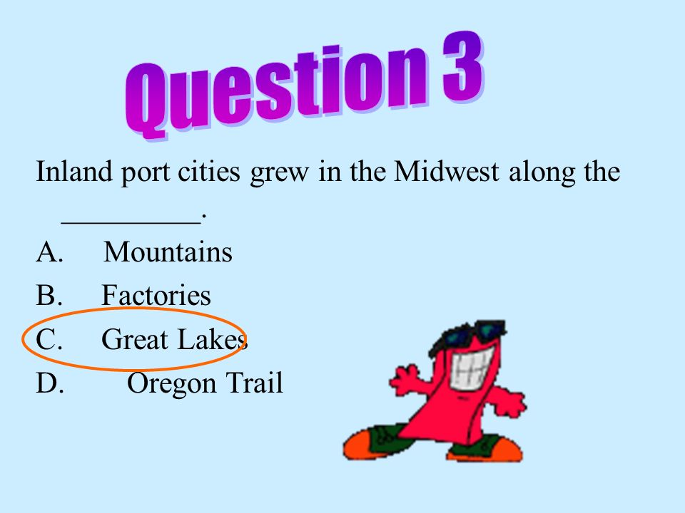 Question 3 Inland port cities grew in the Midwest along the _________.