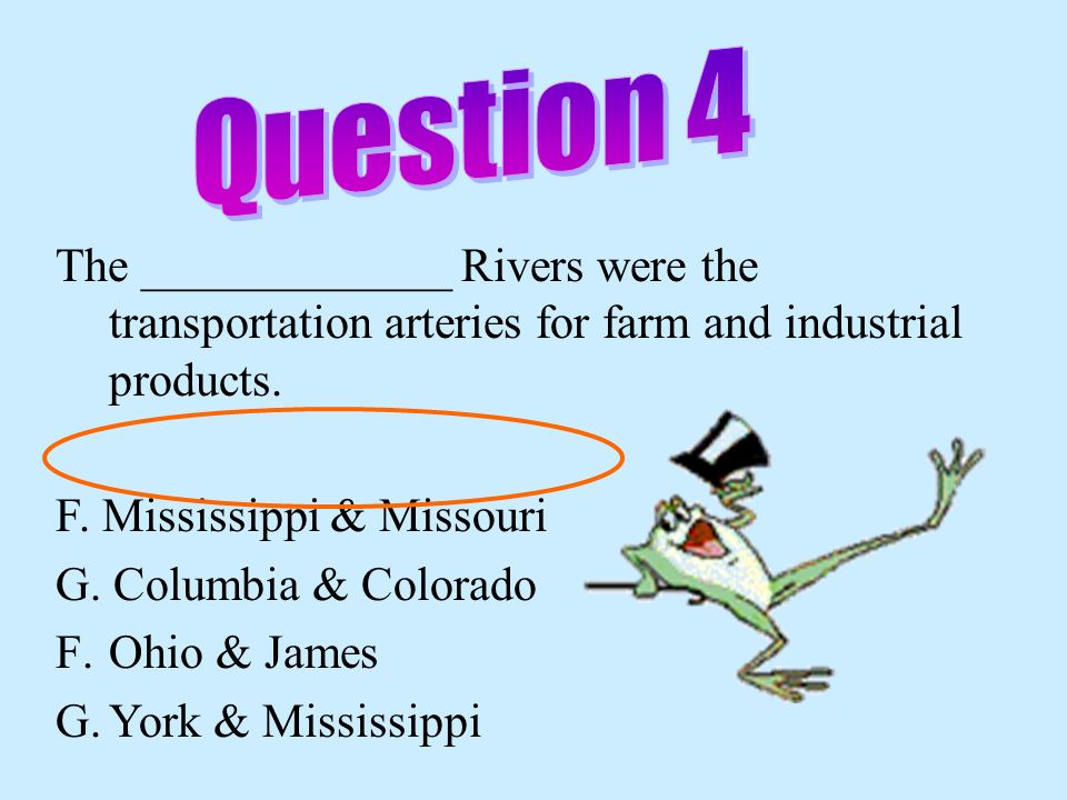 Question 4 The _____________ Rivers were the transportation arteries for farm and industrial products.