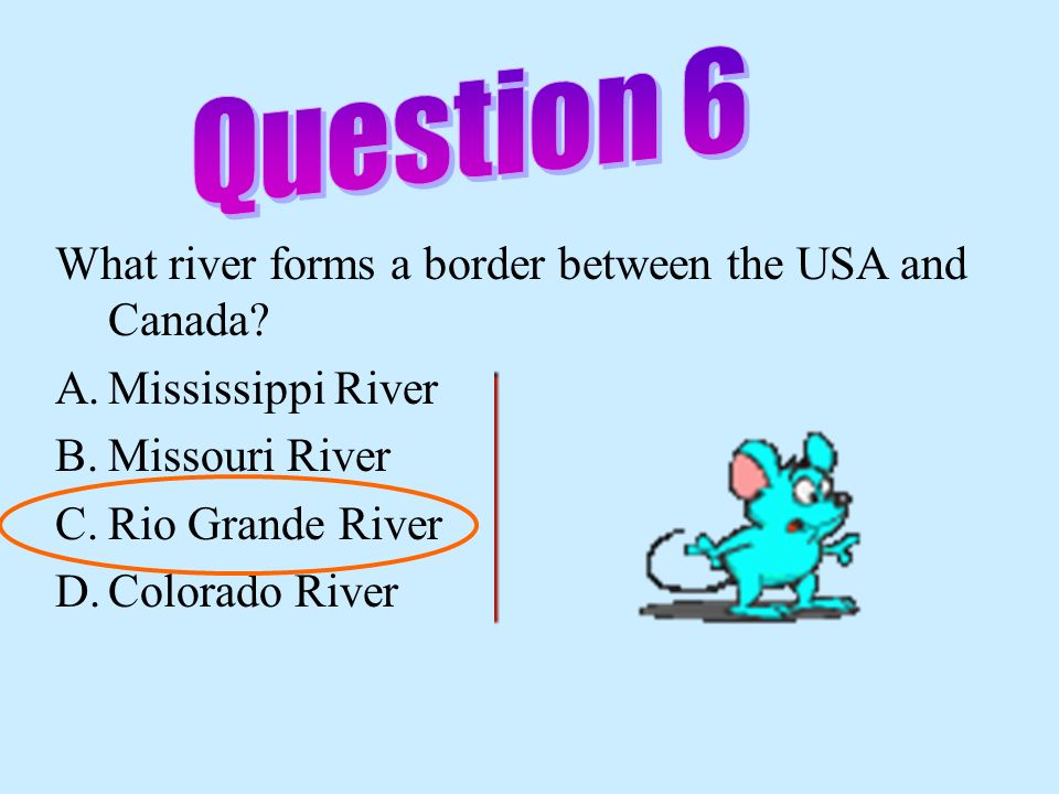 Question 6 What river forms a border between the USA and Canada