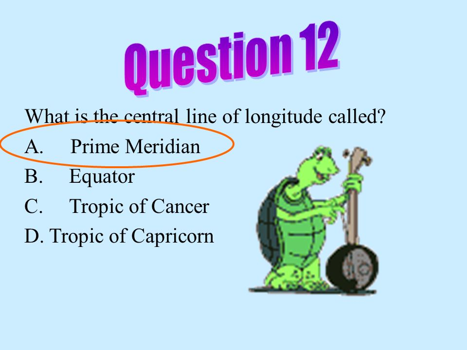Question 12 What is the central line of longitude called