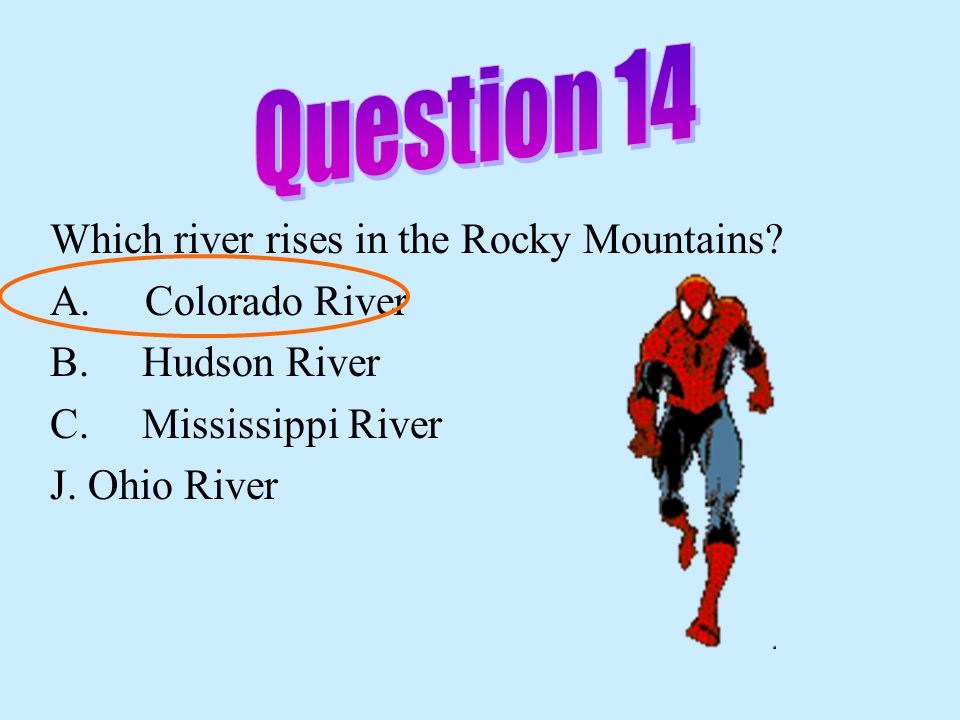 Question 14 Which river rises in the Rocky Mountains