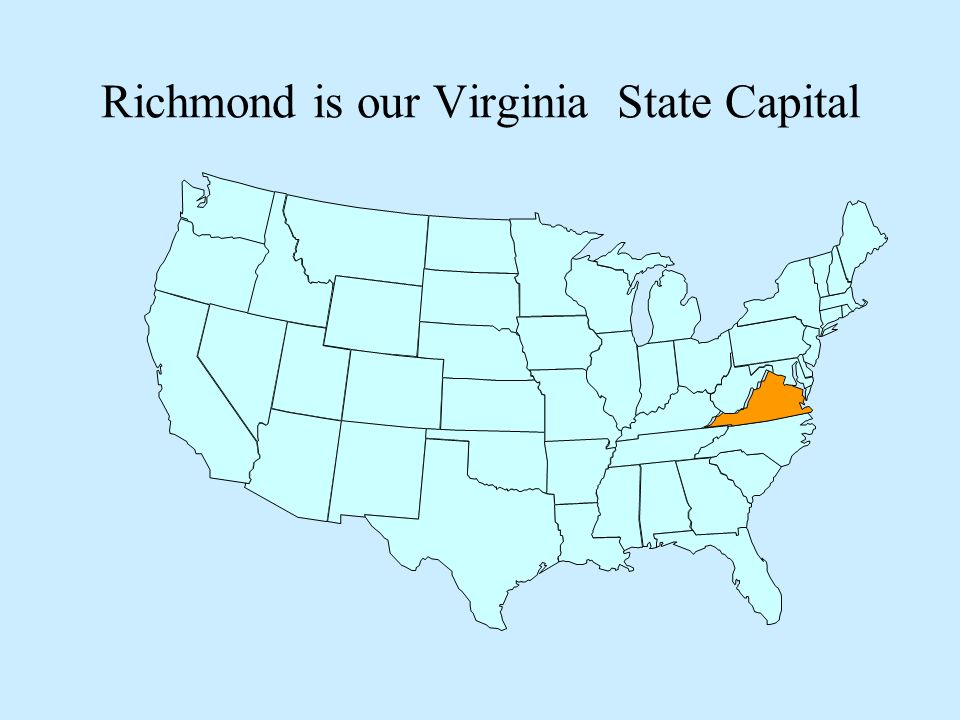 Richmond is our Virginia State Capital