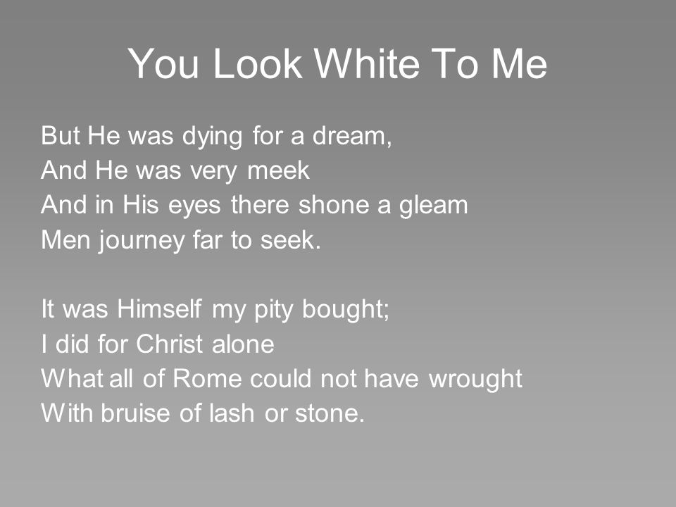 You Look White To Me But He was dying for a dream,