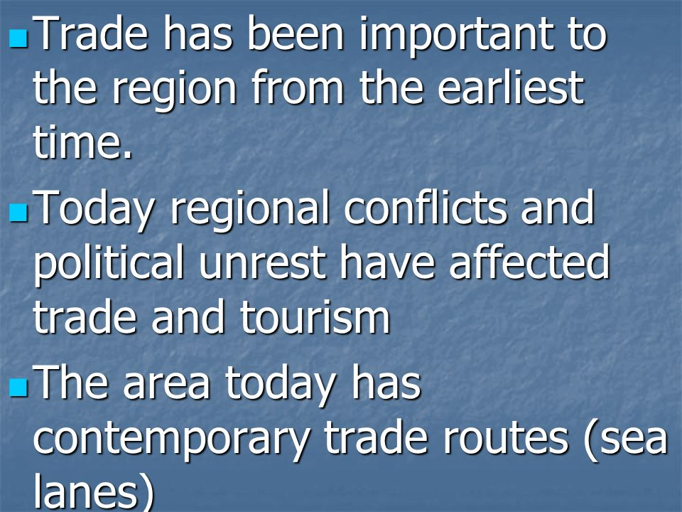 Trade has been important to the region from the earliest time.