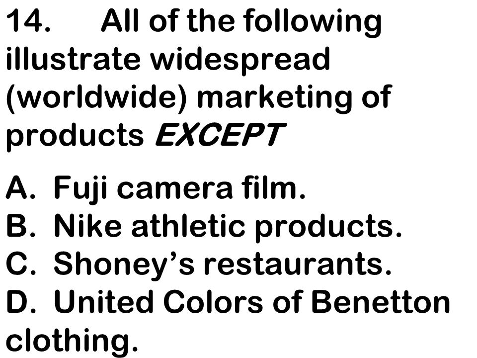 14. All of the following illustrate widespread (worldwide) marketing of products EXCEPT A. Fuji camera film.