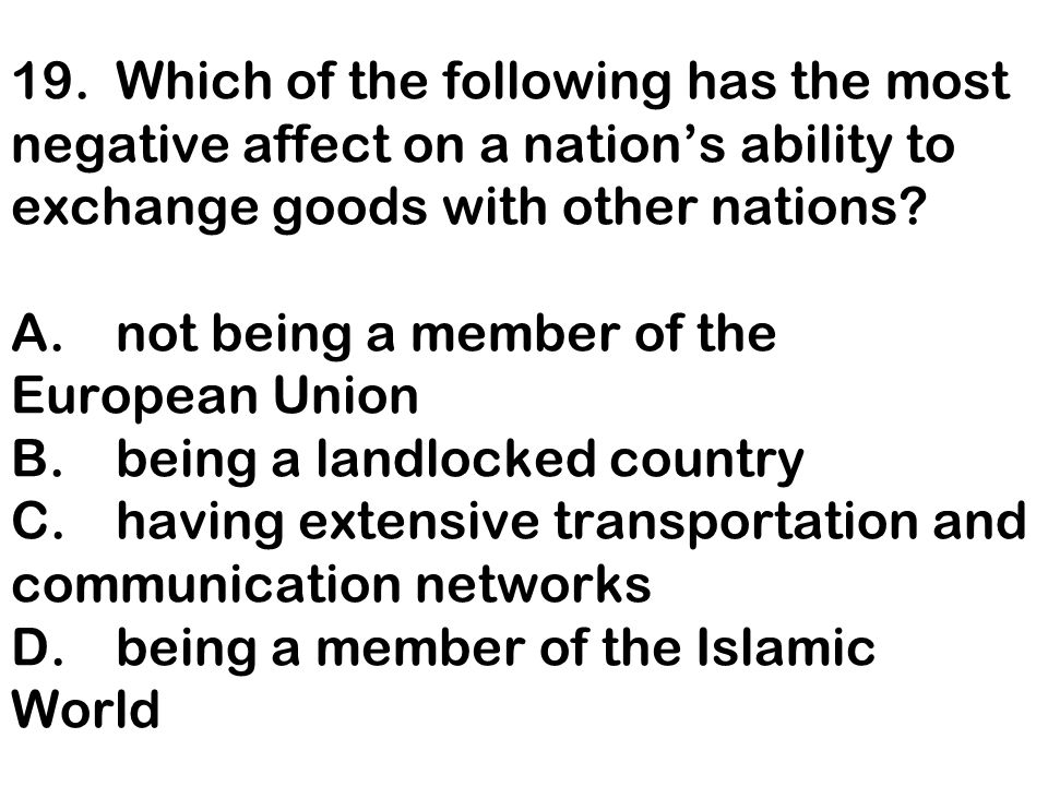 19. Which of the following has the most negative affect on a nation's ability to exchange goods with other nations.