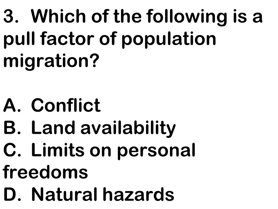 3. Which of the following is a pull factor of population migration. A