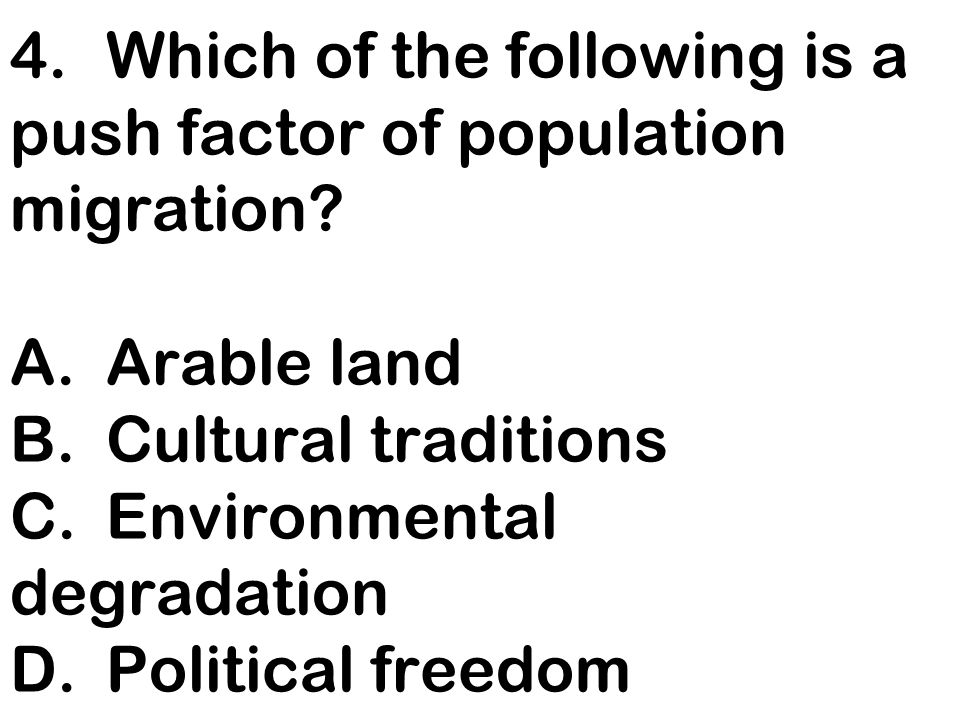 4. Which of the following is a push factor of population migration. A