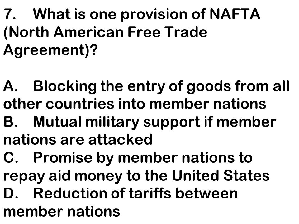 7. What is one provision of NAFTA (North American Free Trade Agreement).
