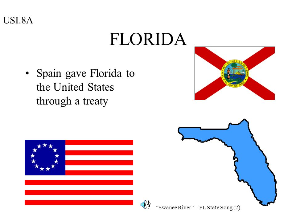FLORIDA Spain gave Florida to the United States through a treaty