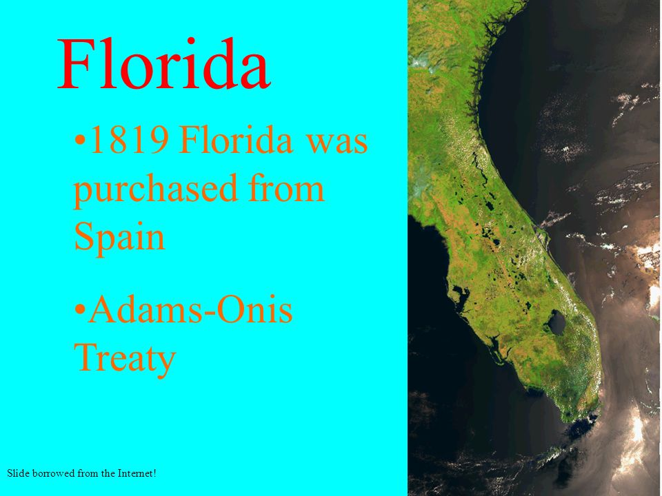 Florida 1819 Florida was purchased from Spain Adams-Onis Treaty