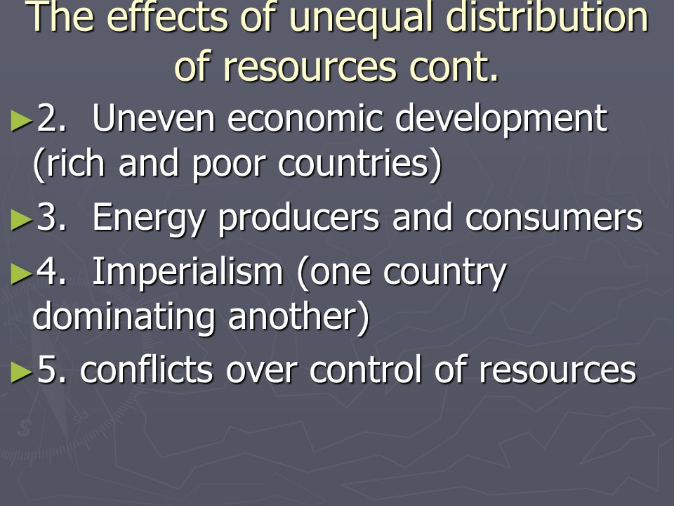 The effects of unequal distribution of resources cont.