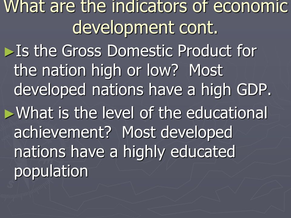 What are the indicators of economic development cont.