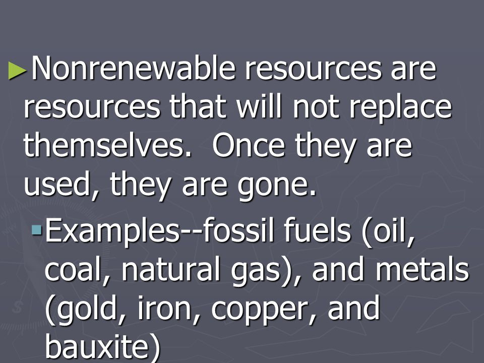 Nonrenewable resources are resources that will not replace themselves