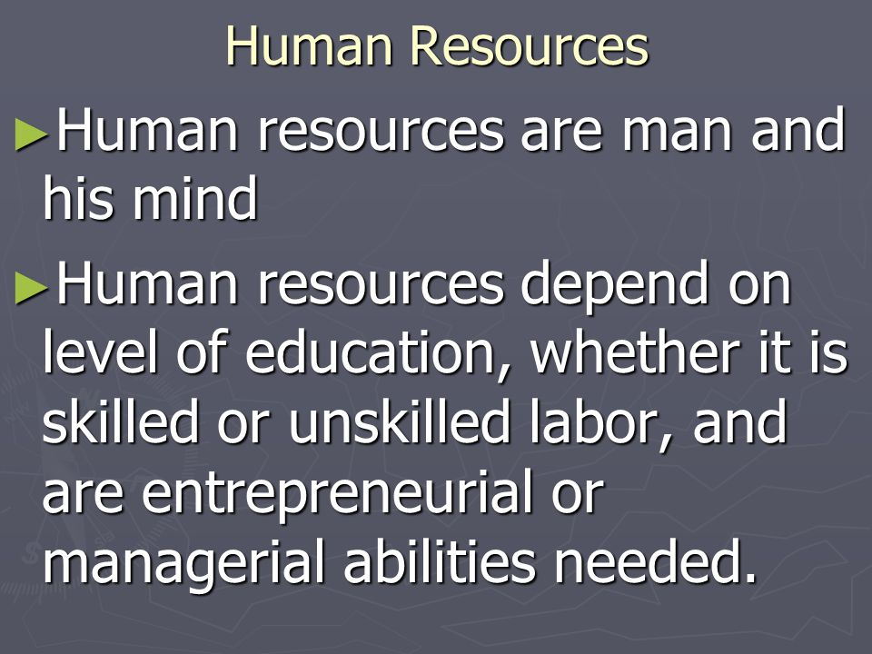 Human resources are man and his mind
