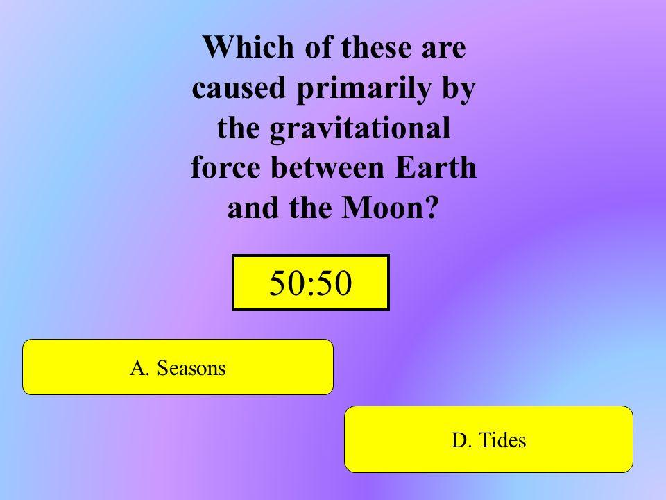 Which of these are caused primarily by the gravitational force between Earth and the Moon