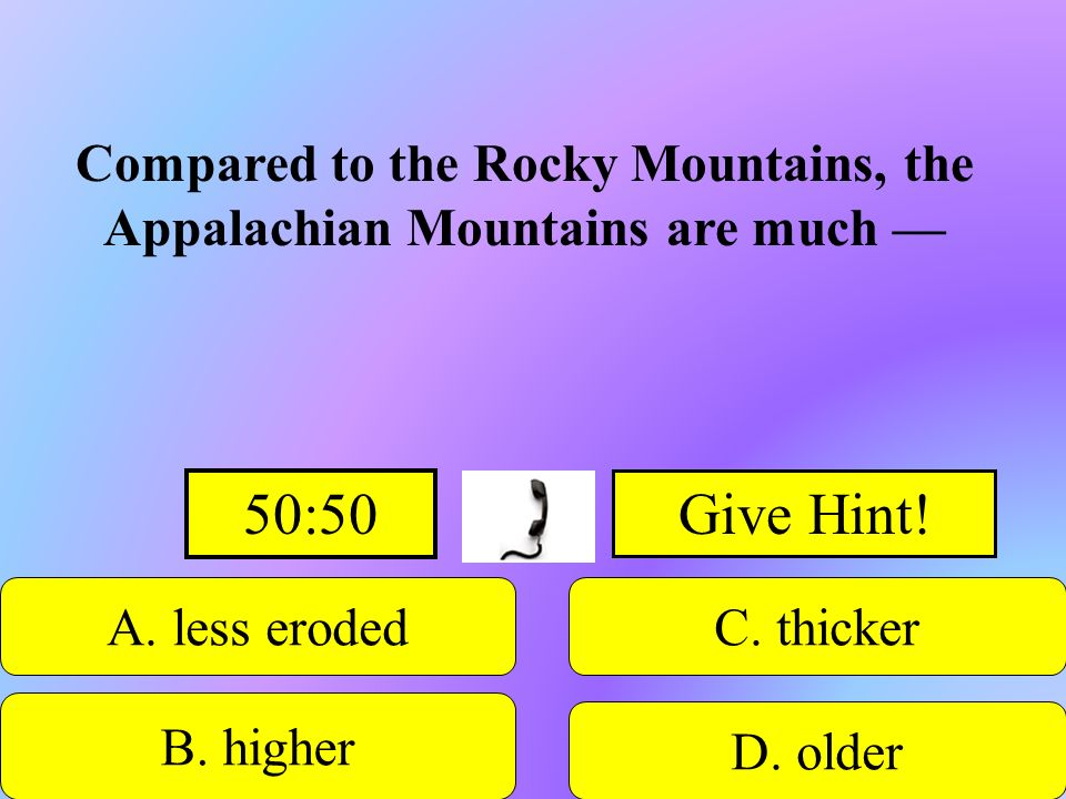 Compared to the Rocky Mountains, the Appalachian Mountains are much —