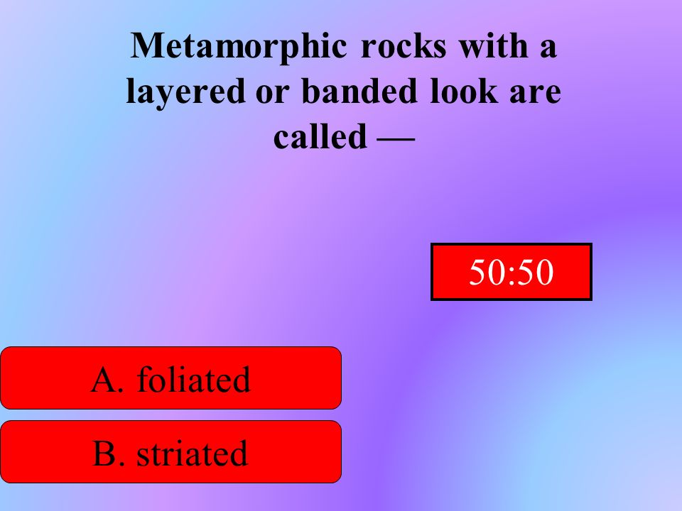 Metamorphic rocks with a layered or banded look are called —