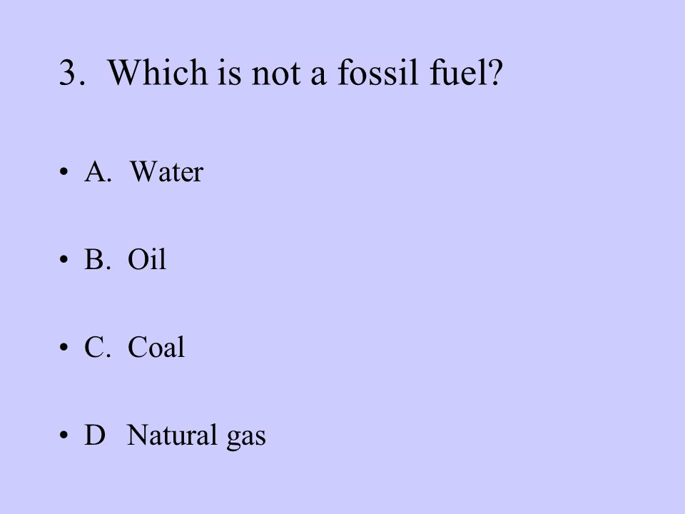 3. Which is not a fossil fuel