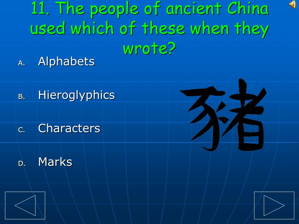 11. The people of ancient China used which of these when they wrote