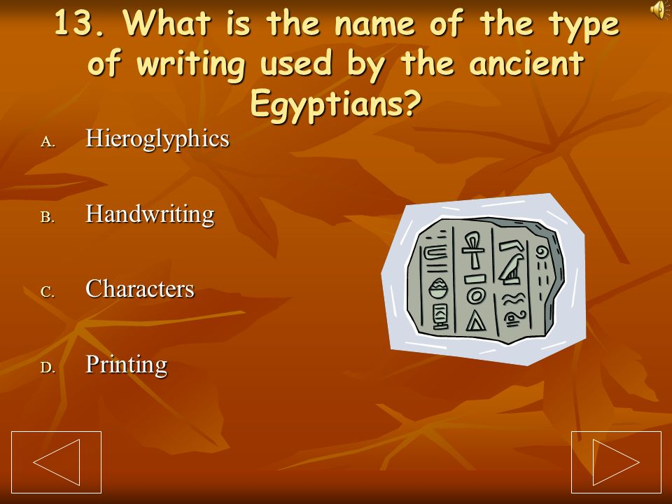 13. What is the name of the type of writing used by the ancient Egyptians