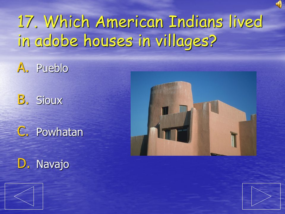 17. Which American Indians lived in adobe houses in villages