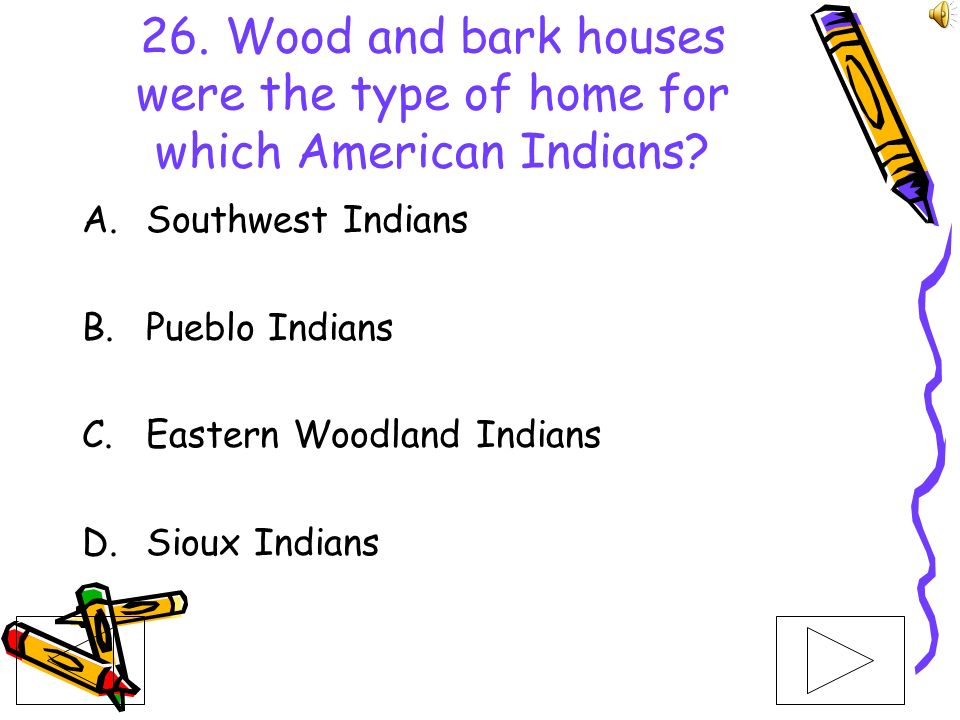 26. Wood and bark houses were the type of home for which American Indians
