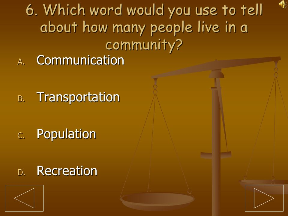 6. Which word would you use to tell about how many people live in a community