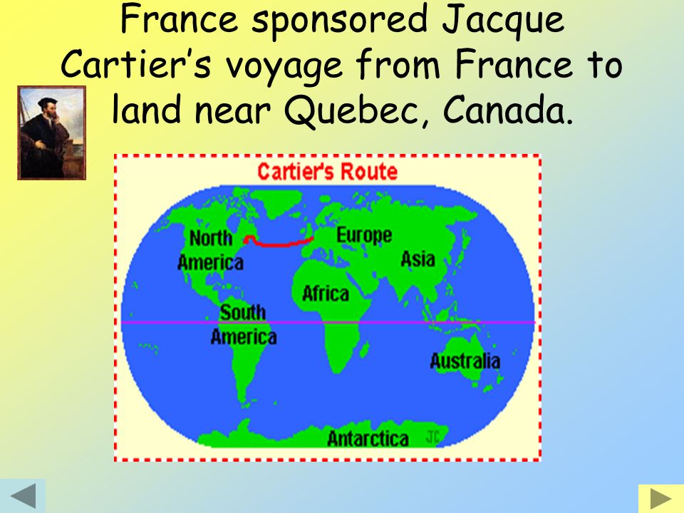 France sponsored Jacque Cartier's voyage from France to land near Quebec, Canada.
