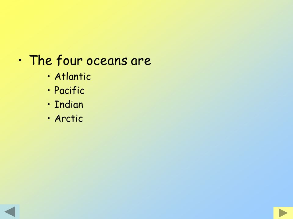 The four oceans are Atlantic Pacific Indian Arctic