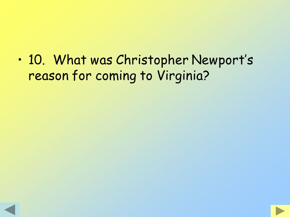 10. What was Christopher Newport's reason for coming to Virginia