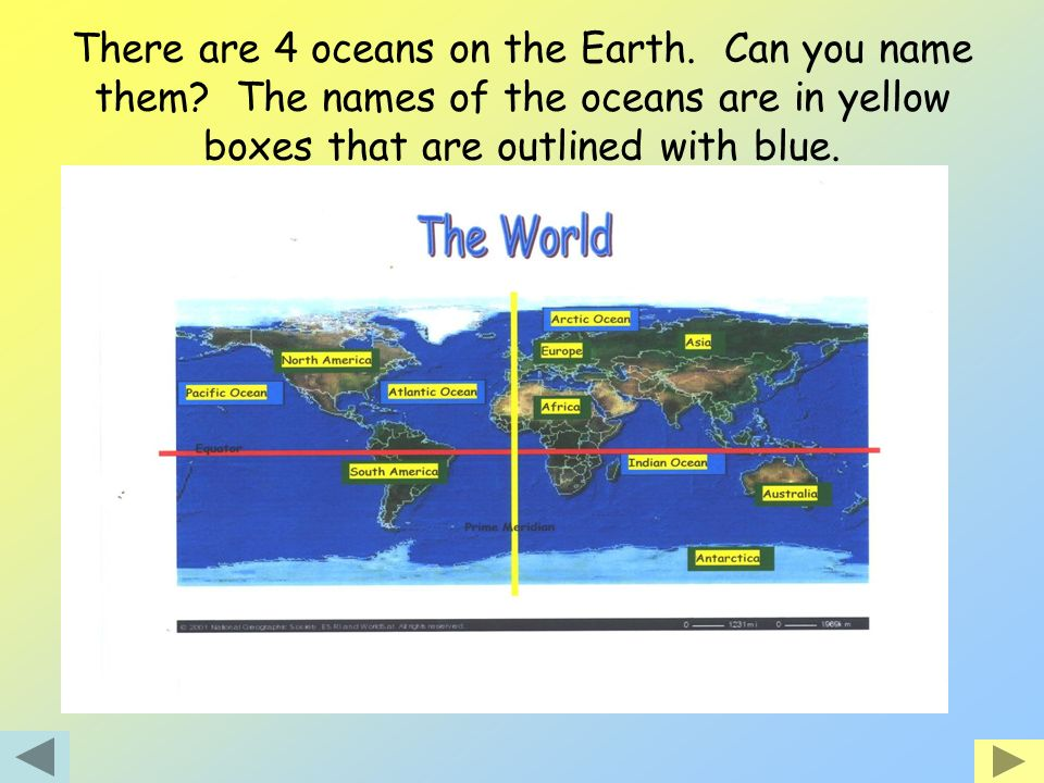 There are 4 oceans on the Earth. Can you name them