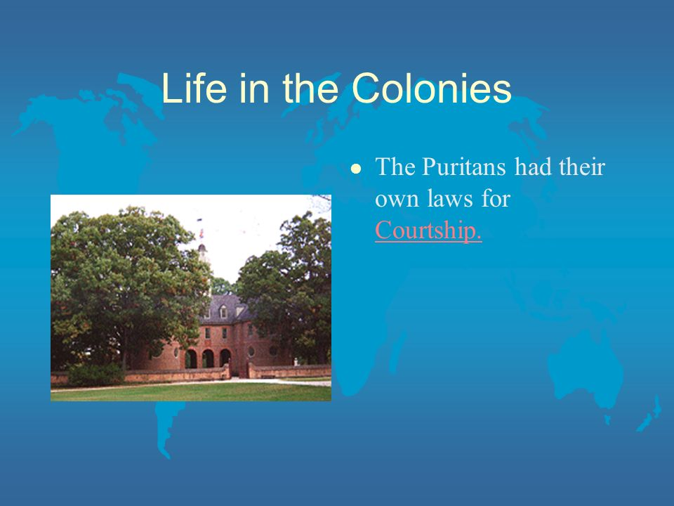 Life in the Colonies The Puritans had their own laws for Courtship.