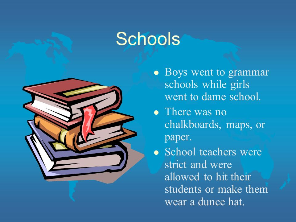 Schools Boys went to grammar schools while girls went to dame school.