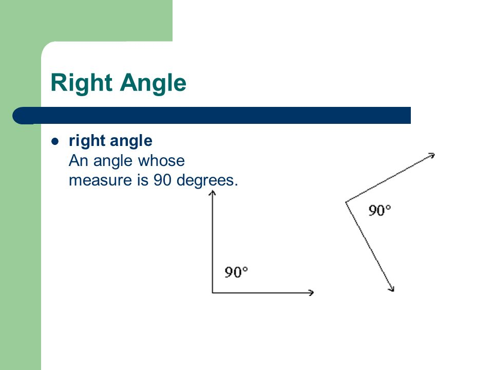 Right Angle right angle An angle whose measure is 90 degrees.
