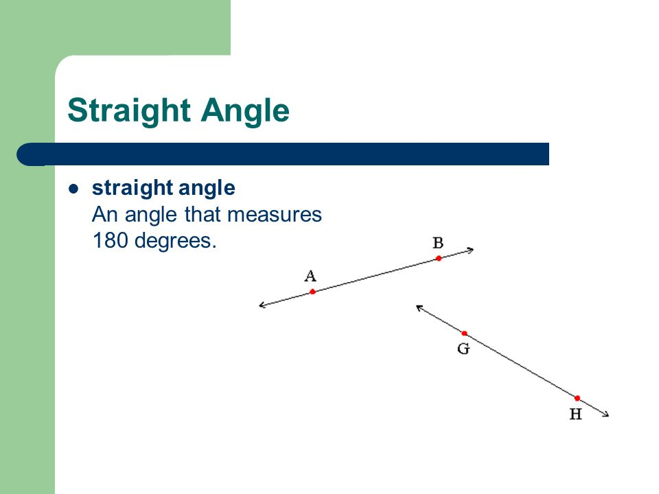 Straight Angle straight angle An angle that measures 180 degrees.