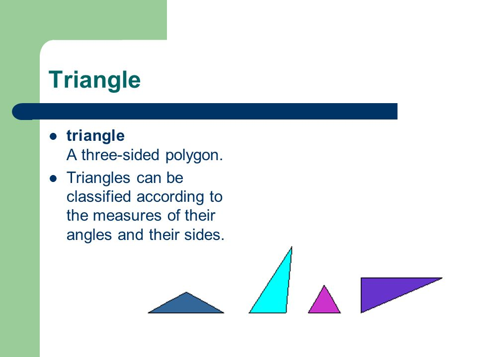 Triangle triangle A three-sided polygon.