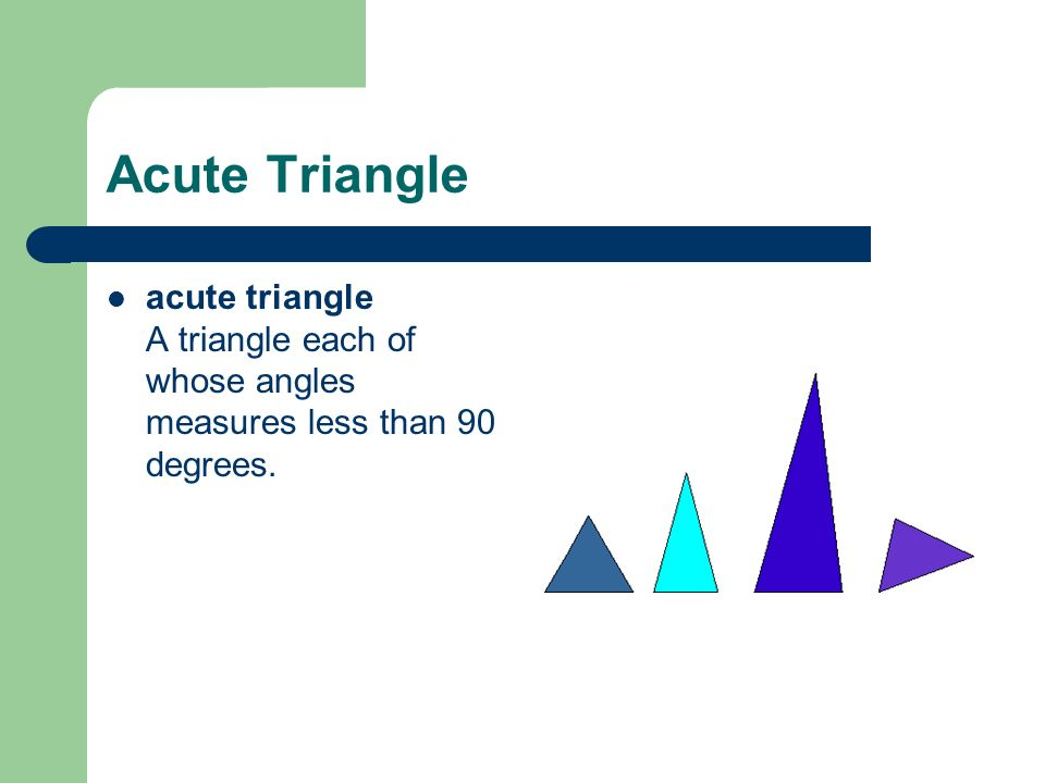 Acute Triangle acute triangle A triangle each of whose angles measures less than 90 degrees.