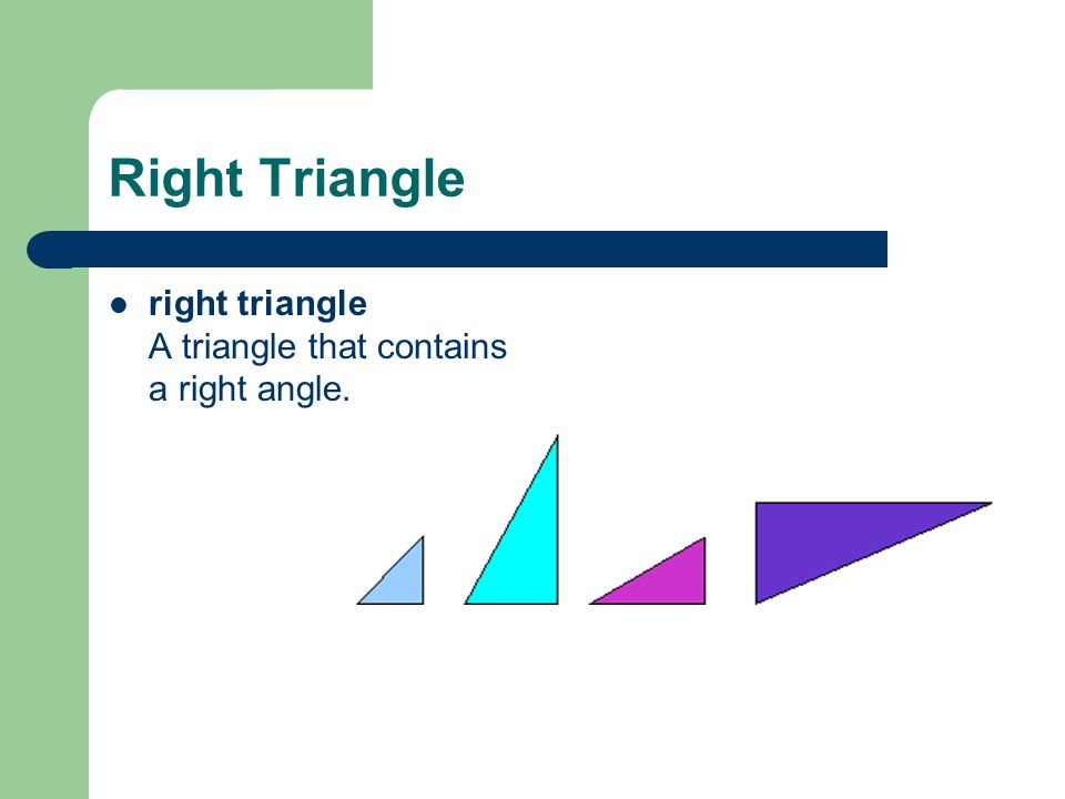 Right Triangle right triangle A triangle that contains a right angle.