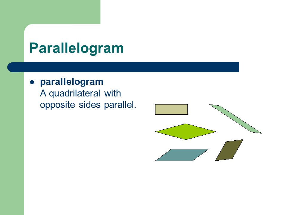 Parallelogram parallelogram A quadrilateral with opposite sides parallel.