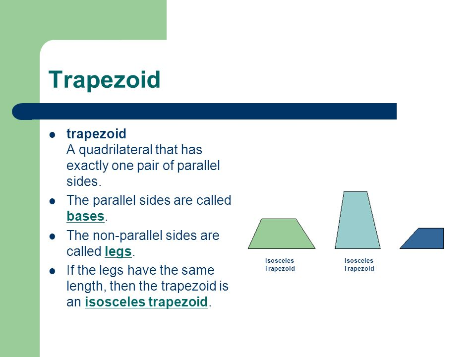 Trapezoid trapezoid A quadrilateral that has exactly one pair of parallel sides. The parallel sides are called bases.