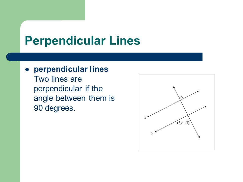 Perpendicular Lines perpendicular lines Two lines are perpendicular if the angle between them is 90 degrees.