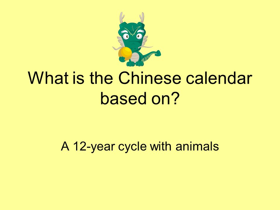 What is the Chinese calendar based on